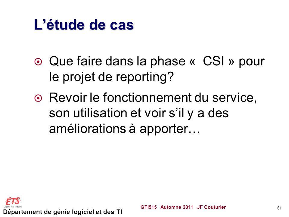 Département de génie logiciel et des TI Létude de cas Que faire dans la phase « CSI » pour le projet de reporting? Revoir le fonctionnement du service