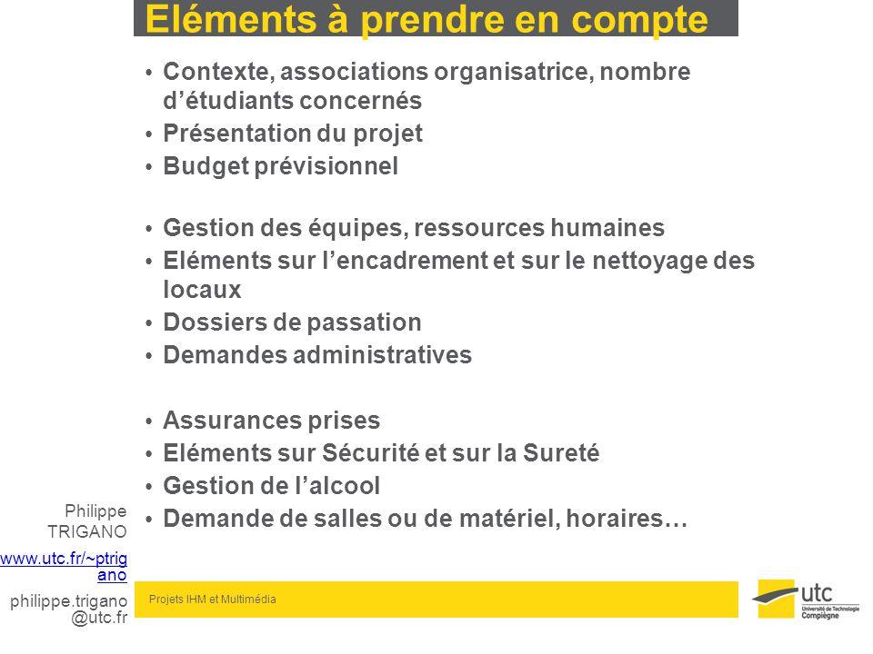 Philippe TRIGANO www.utc.fr/~ptrig ano philippe.trigano @utc.fr Projets IHM et Multimédia Eléments à prendre en compte Contexte, associations organisa
