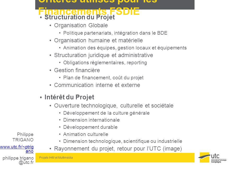 Philippe TRIGANO www.utc.fr/~ptrig ano philippe.trigano @utc.fr Projets IHM et Multimédia Critères utilisés pour les Financements FSDIE Structuration