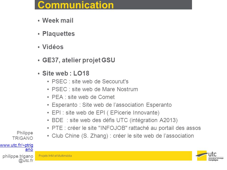 Philippe TRIGANO www.utc.fr/~ptrig ano philippe.trigano @utc.fr Projets IHM et Multimédia Communication: Préférences cérébrales (Ned Hermann)