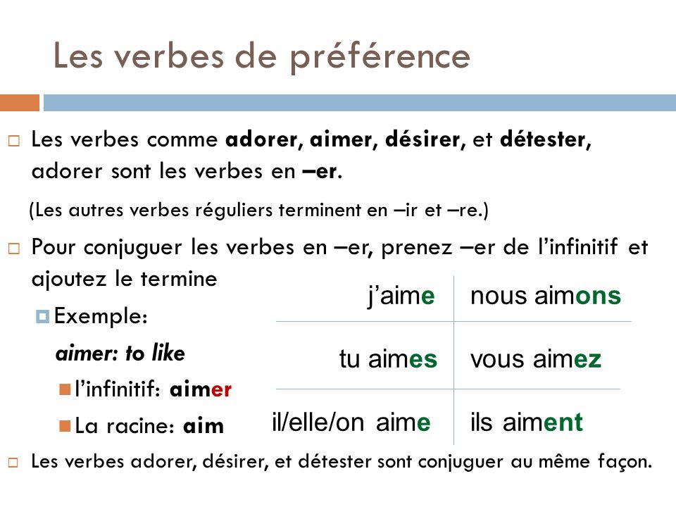 Les verbes de préférence Les verbes comme adorer, aimer, désirer, et détester, adorer sont les verbes en –er. (Les autres verbes réguliers terminent e