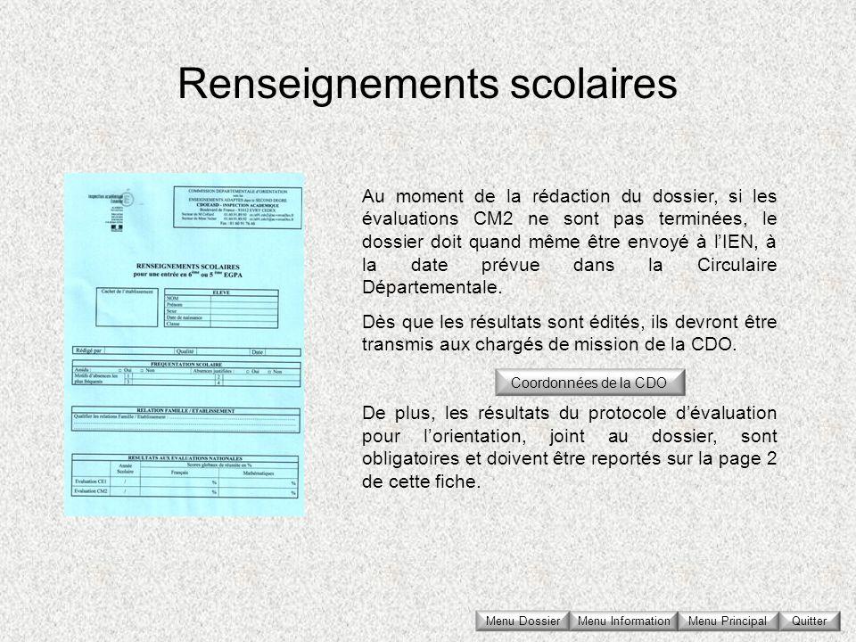 Renseignements scolaires Au moment de la rédaction du dossier, si les évaluations CM2 ne sont pas terminées, le dossier doit quand même être envoyé à