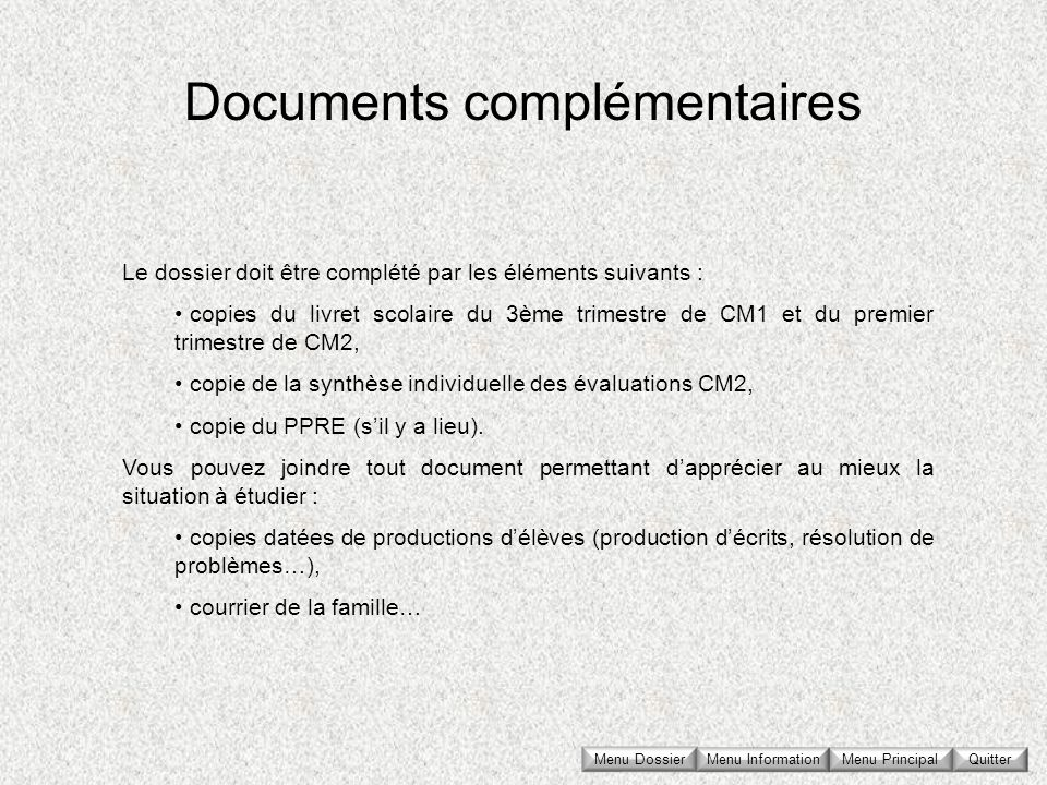 Documents complémentaires Le dossier doit être complété par les éléments suivants : copies du livret scolaire du 3ème trimestre de CM1 et du premier t