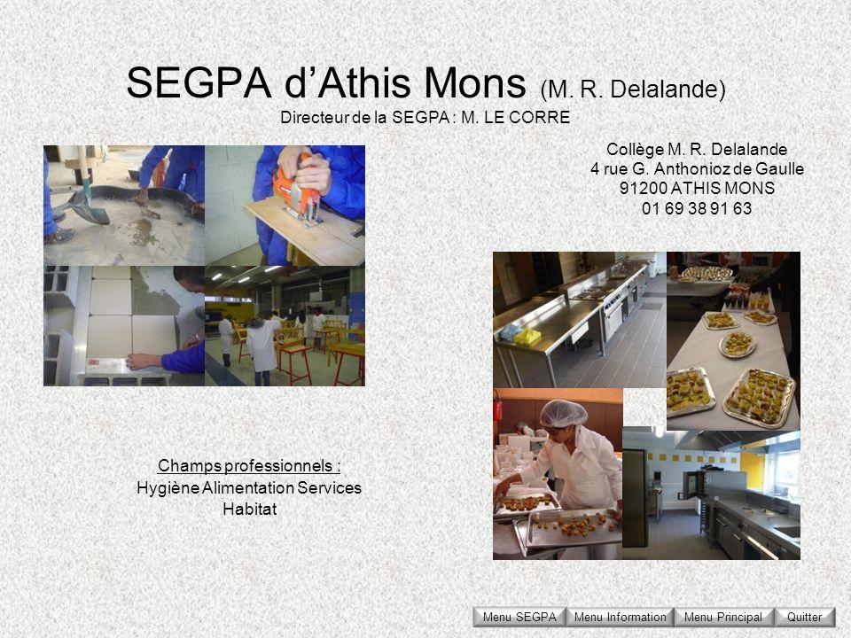SEGPA dAthis Mons (M. R. Delalande) Collège M. R. Delalande 4 rue G. Anthonioz de Gaulle 91200 ATHIS MONS 01 69 38 91 63 Directeur de la SEGPA : M. LE