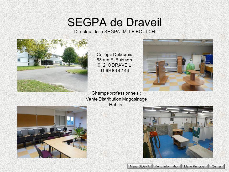 SEGPA de Draveil Collège Delacroix 63 rue F. Buisson 91210 DRAVEIL 01 69 83 42 44 Directeur de la SEGPA : M. LE BOULCH Champs professionnels : Vente D