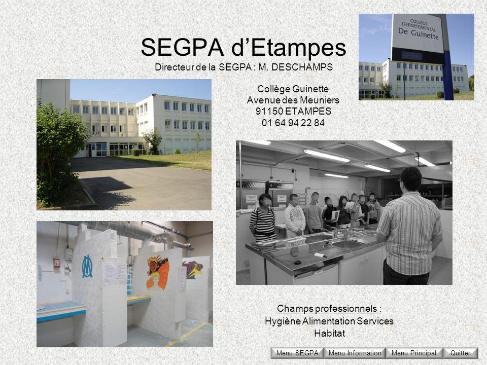 SEGPA dEtampes Collège Guinette Avenue des Meuniers 91150 ETAMPES 01 64 94 22 84 Directeur de la SEGPA : M. DESCHAMPS Champs professionnels : Hygiène