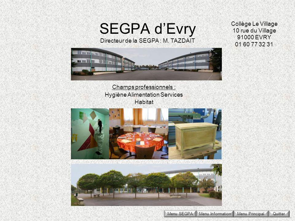 SEGPA dEvry Collège Le Village 10 rue du Village 91000 EVRY 01 60 77 32 31 Directeur de la SEGPA : M. TAZDAIT Champs professionnels : Hygiène Alimenta