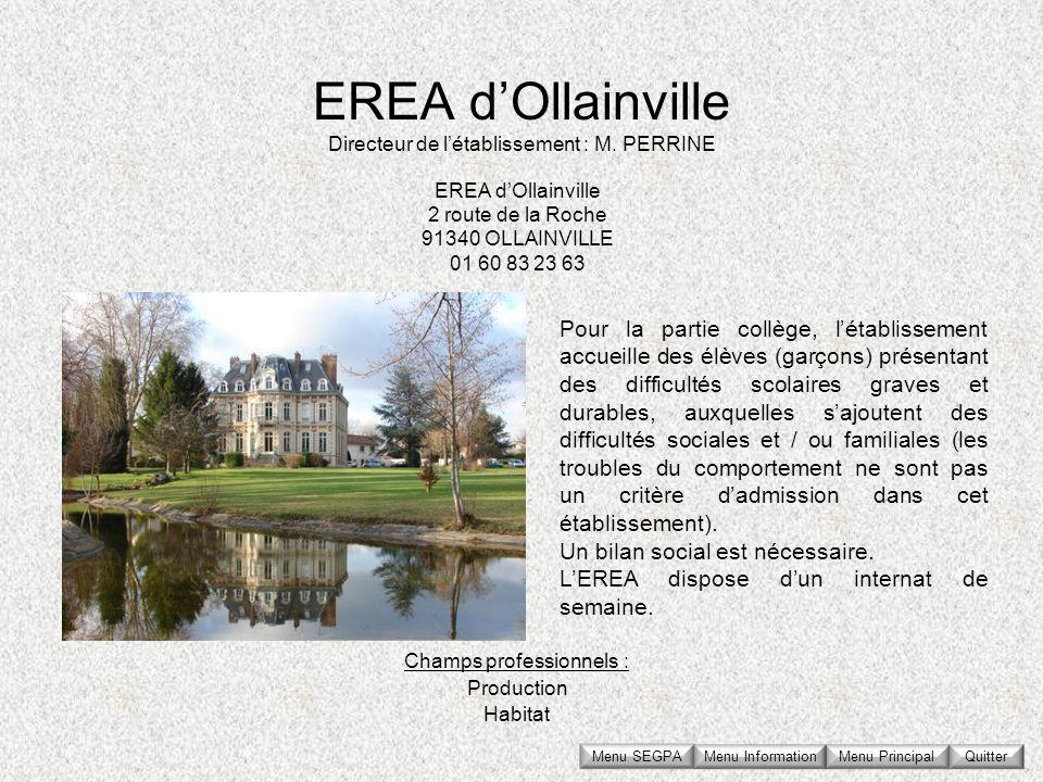 EREA dOllainville 2 route de la Roche 91340 OLLAINVILLE 01 60 83 23 63 Directeur de létablissement : M. PERRINE Champs professionnels : Production Hab