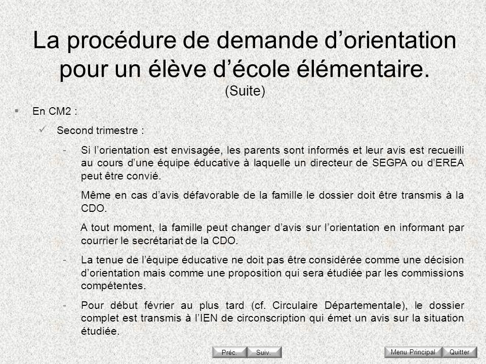 La procédure de demande dorientation pour un élève décole élémentaire. (Suite) En CM2 : Second trimestre : -Si lorientation est envisagée, les parents