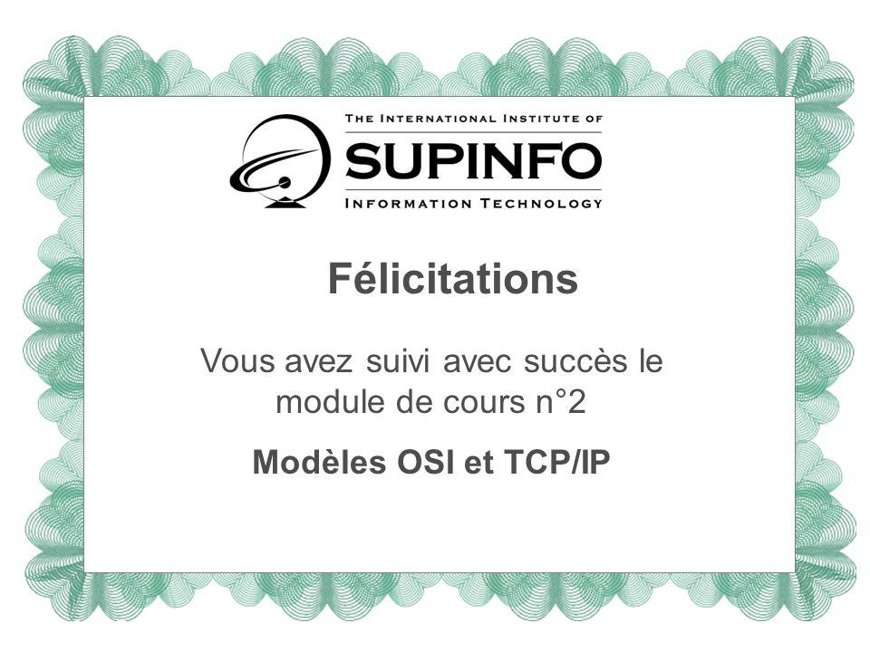 Félicitations Vous avez suivi avec succès le module de cours n°2 Modèles OSI et TCP/IP