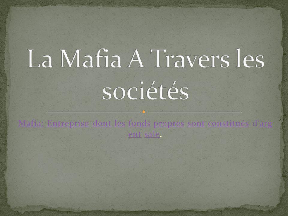 Mafia:Mafia: Entreprise dont les fonds propres sont constitués darg ent sale.Entreprisedontlesfondspropressontconstituésarg entsale