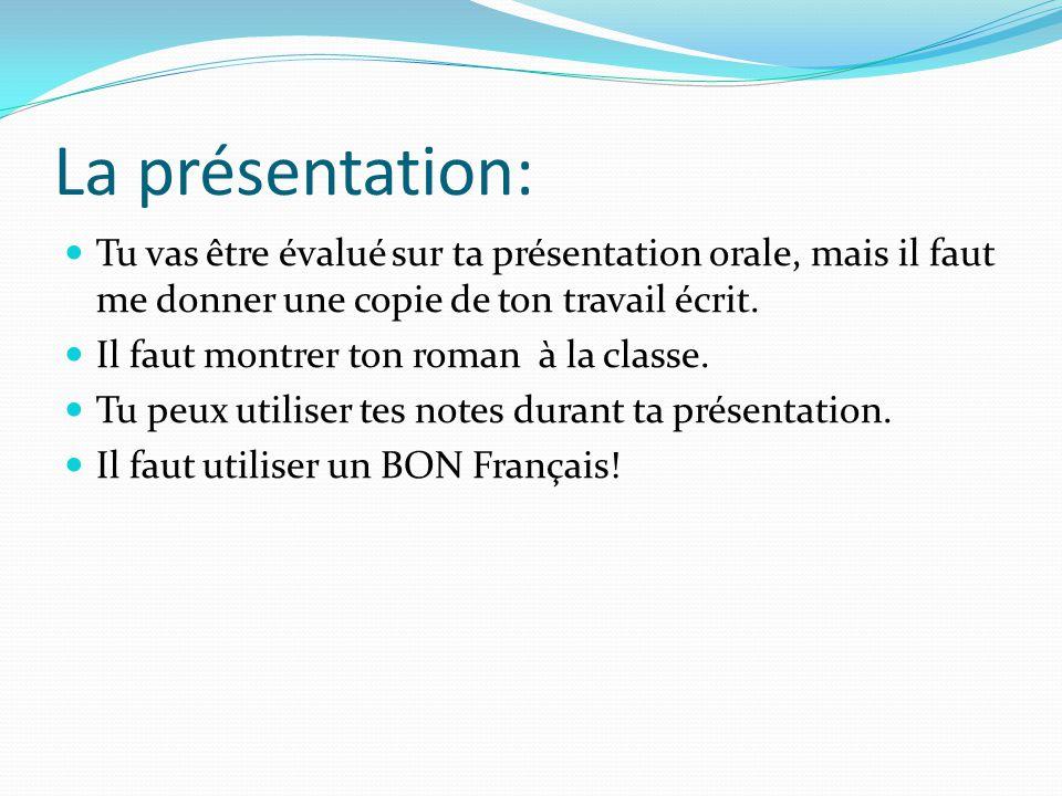 La présentation: Tu vas être évalué sur ta présentation orale, mais il faut me donner une copie de ton travail écrit.