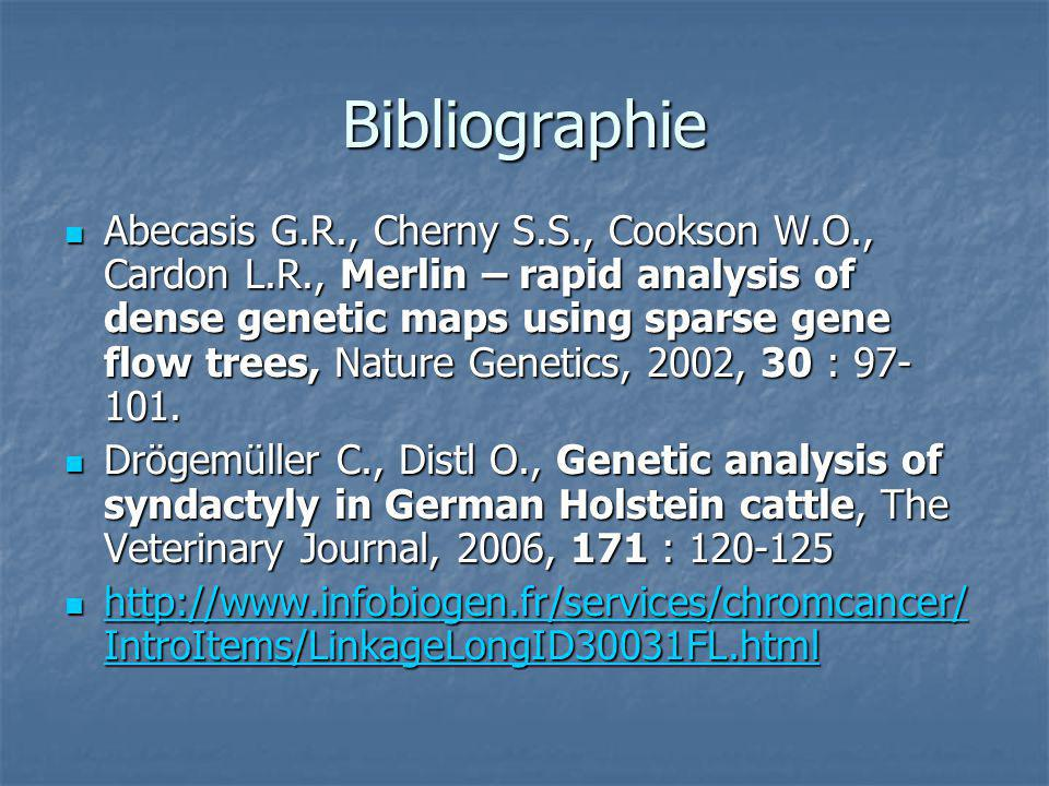Bibliographie Abecasis G.R., Cherny S.S., Cookson W.O., Cardon L.R., Merlin – rapid analysis of dense genetic maps using sparse gene flow trees, Nature Genetics, 2002, 30 : 97- 101.