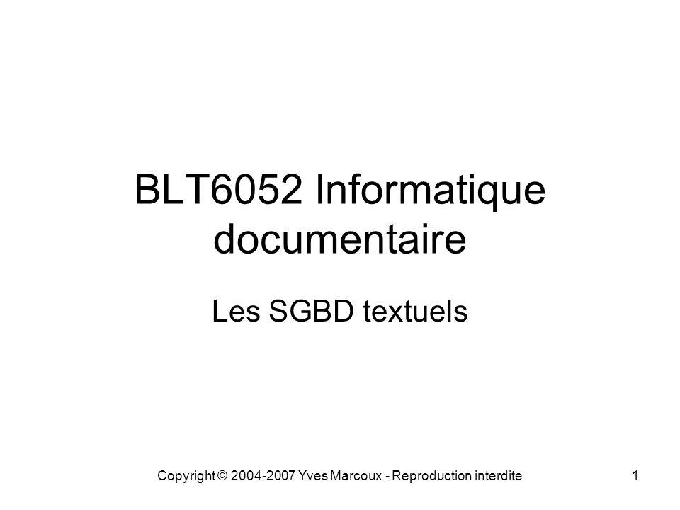 Copyright © 2004-2007 Yves Marcoux - Reproduction interdite1 BLT6052 Informatique documentaire Les SGBD textuels