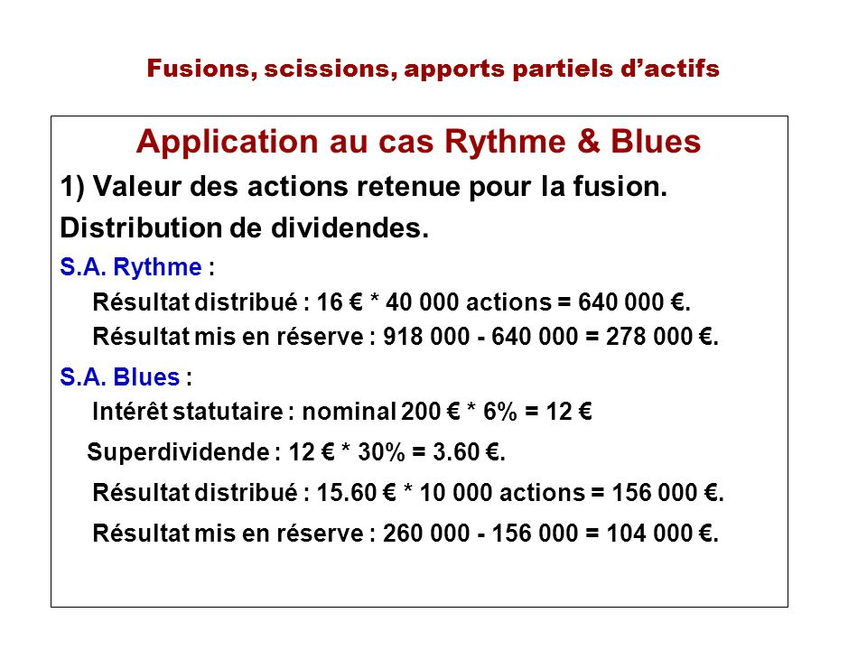 Fusions, scissions, apports partiels dactifs Application au cas Rythme & Blues 1) Valeur des actions retenue pour la fusion. Distribution de dividende