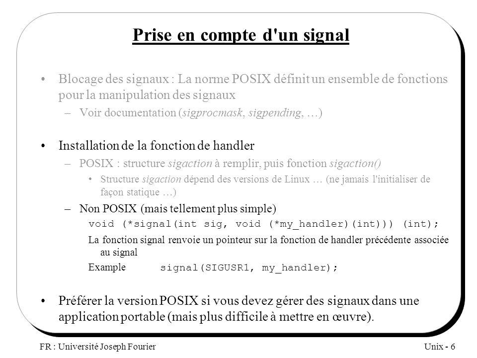 Unix - 6 FR : Université Joseph Fourier Prise en compte d'un signal Blocage des signaux : La norme POSIX définit un ensemble de fonctions pour la mani