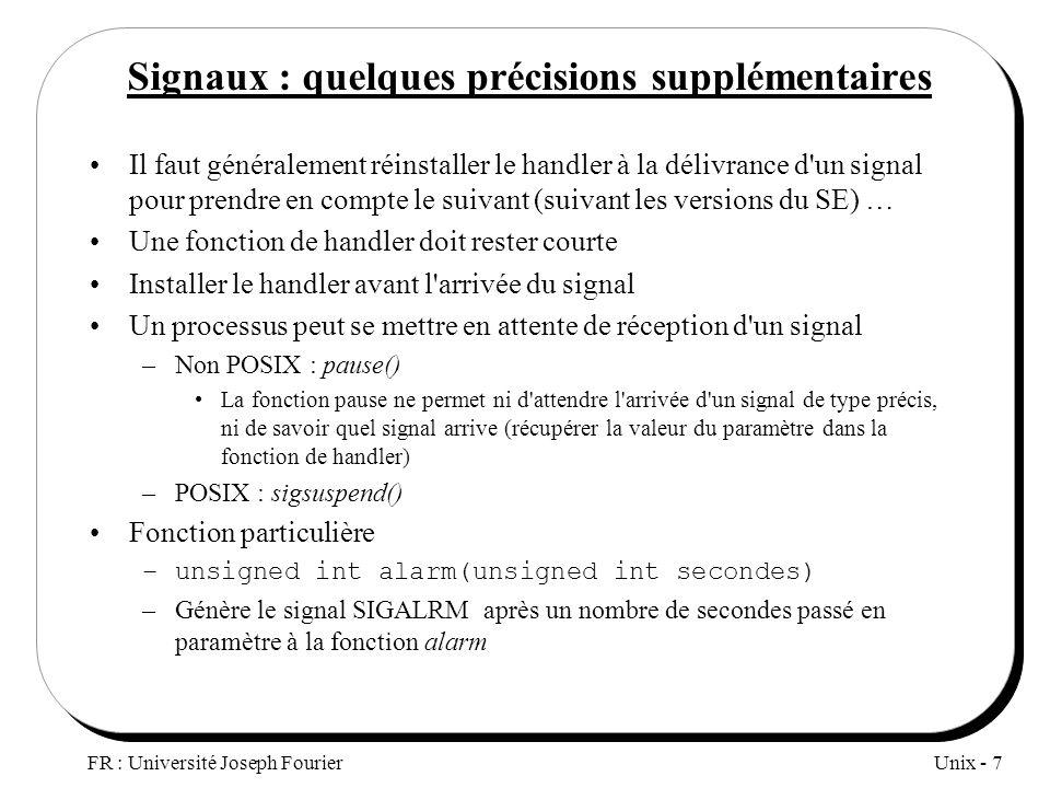 Unix - 7 FR : Université Joseph Fourier Signaux : quelques précisions supplémentaires Il faut généralement réinstaller le handler à la délivrance d'un