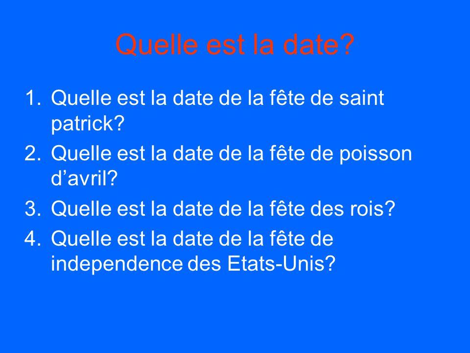 Quelle est la date? 1.Quelle est la date de la fête de saint patrick? 2.Quelle est la date de la fête de poisson davril? 3.Quelle est la date de la fê
