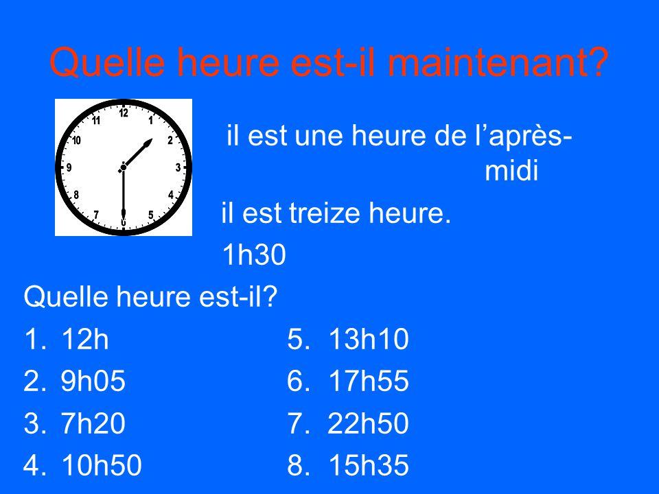 Quelle heure est-il maintenant? il est une heure de laprès- midi il est treize heure. 1h30 Quelle heure est-il? 1.12h5. 13h10 2.9h056. 17h55 3.7h207.