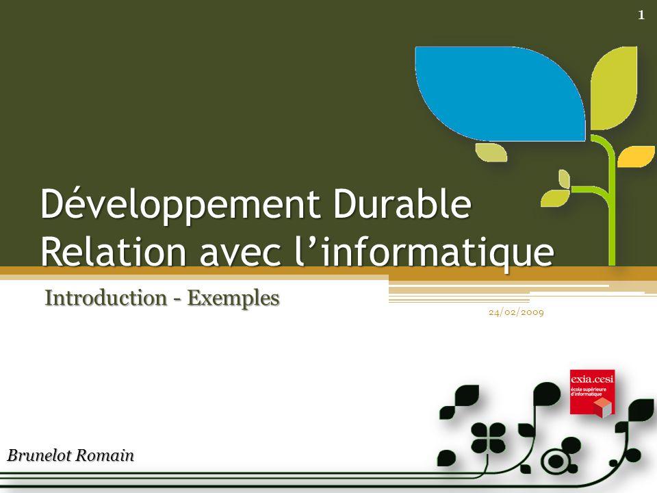 Développement Durable Relation avec linformatique Introduction - Exemples Brunelot Romain 24/02/2009 1