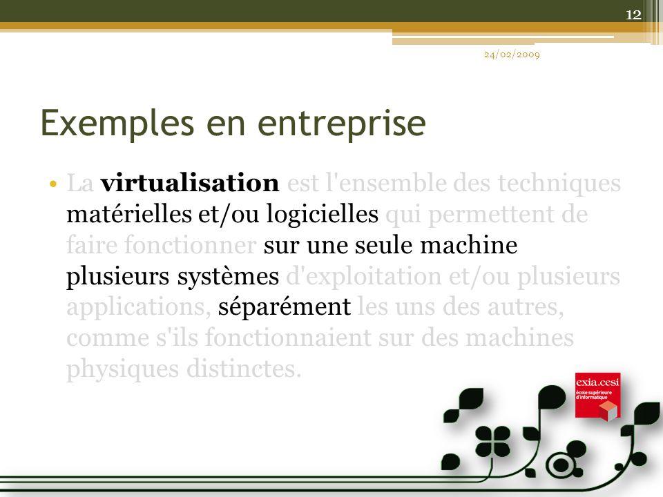 Exemples en entreprise La virtualisation est l ensemble des techniques matérielles et/ou logicielles qui permettent de faire fonctionner sur une seule machine plusieurs systèmes d exploitation et/ou plusieurs applications, séparément les uns des autres, comme s ils fonctionnaient sur des machines physiques distinctes.