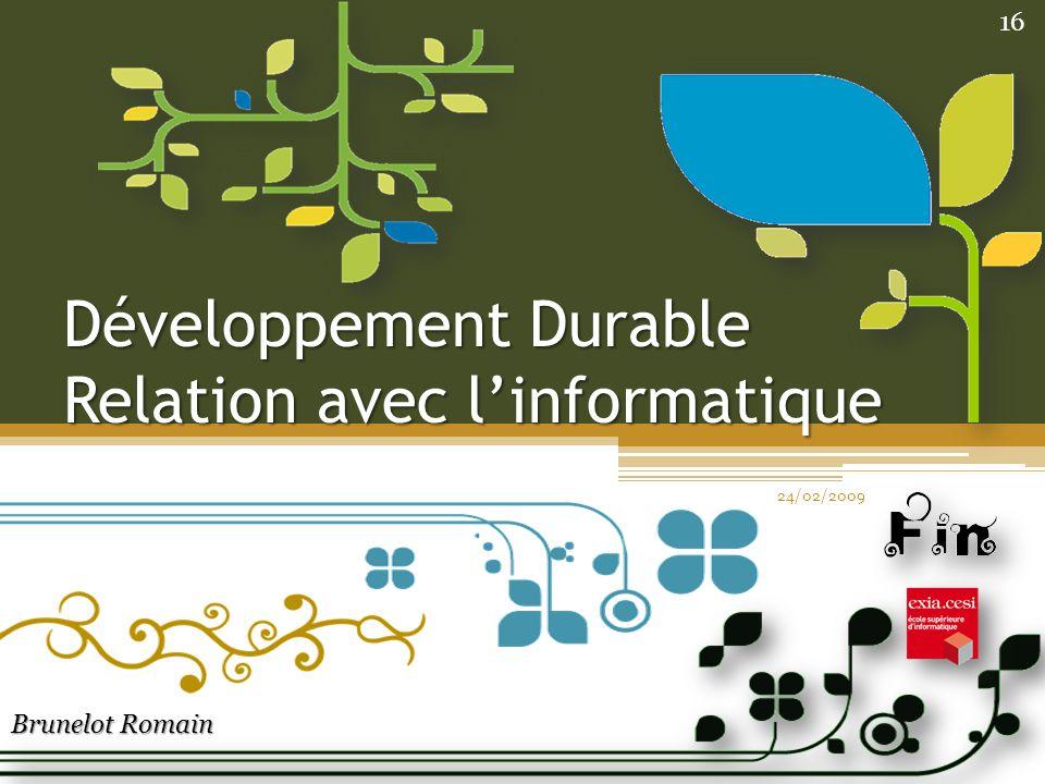 Développement Durable Relation avec linformatique Brunelot Romain 24/02/2009 16