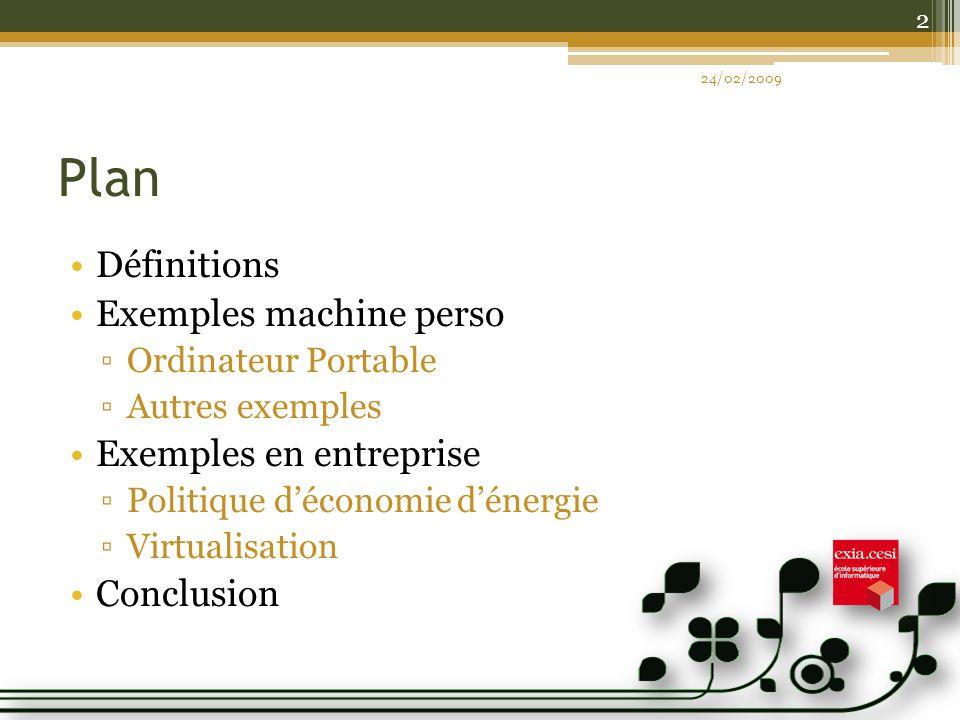Plan Définitions Exemples machine perso Ordinateur Portable Autres exemples Exemples en entreprise Politique déconomie dénergie Virtualisation Conclusion 24/02/2009 2