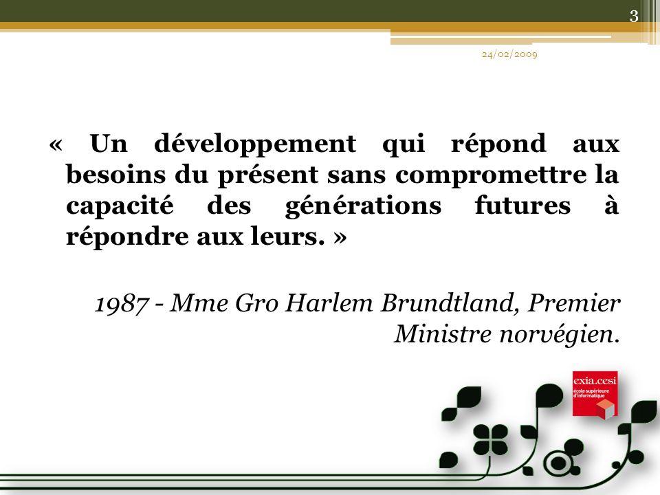 « Un développement qui répond aux besoins du présent sans compromettre la capacité des générations futures à répondre aux leurs. » 1987 - Mme Gro Harl