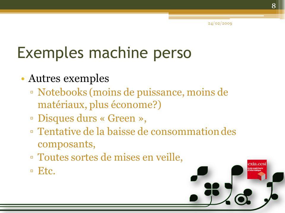 Exemples machine perso Autres exemples Notebooks (moins de puissance, moins de matériaux, plus économe?) Disques durs « Green », Tentative de la baiss