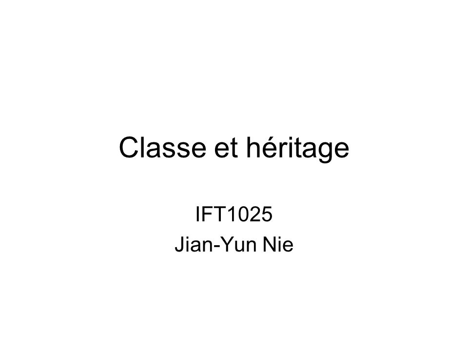 Classe et héritage IFT1025 Jian-Yun Nie