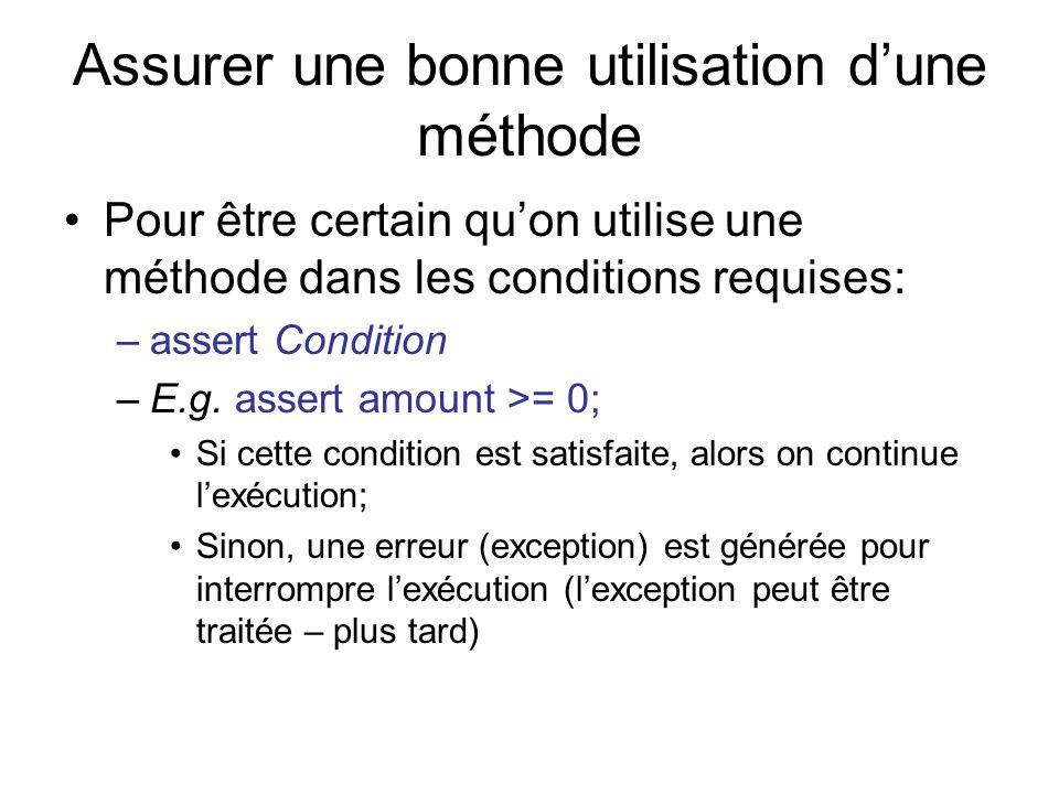 Assurer une bonne utilisation dune méthode Pour être certain quon utilise une méthode dans les conditions requises: –assert Condition –E.g.