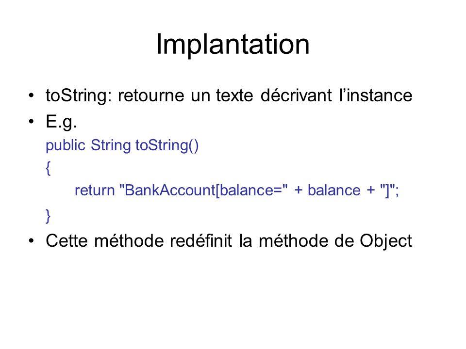 Implantation toString: retourne un texte décrivant linstance E.g.