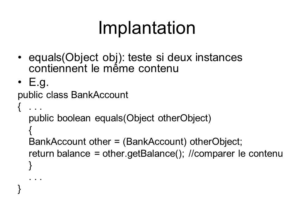 Implantation equals(Object obj): teste si deux instances contiennent le même contenu E.g.