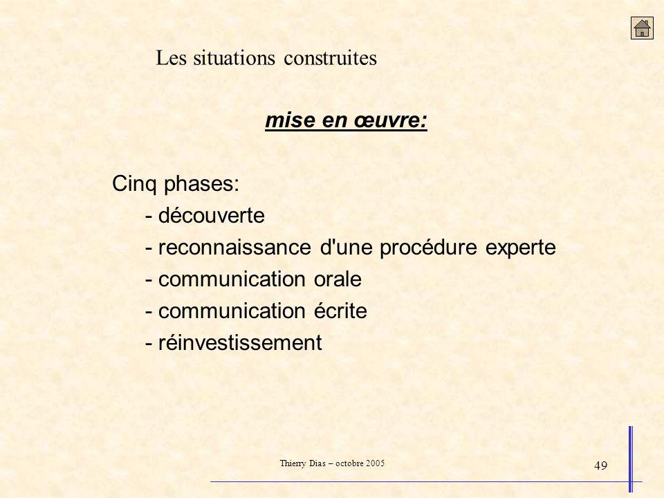 Thierry Dias – octobre 2005 49 mise en œuvre: Cinq phases: - découverte - reconnaissance d'une procédure experte - communication orale - communication
