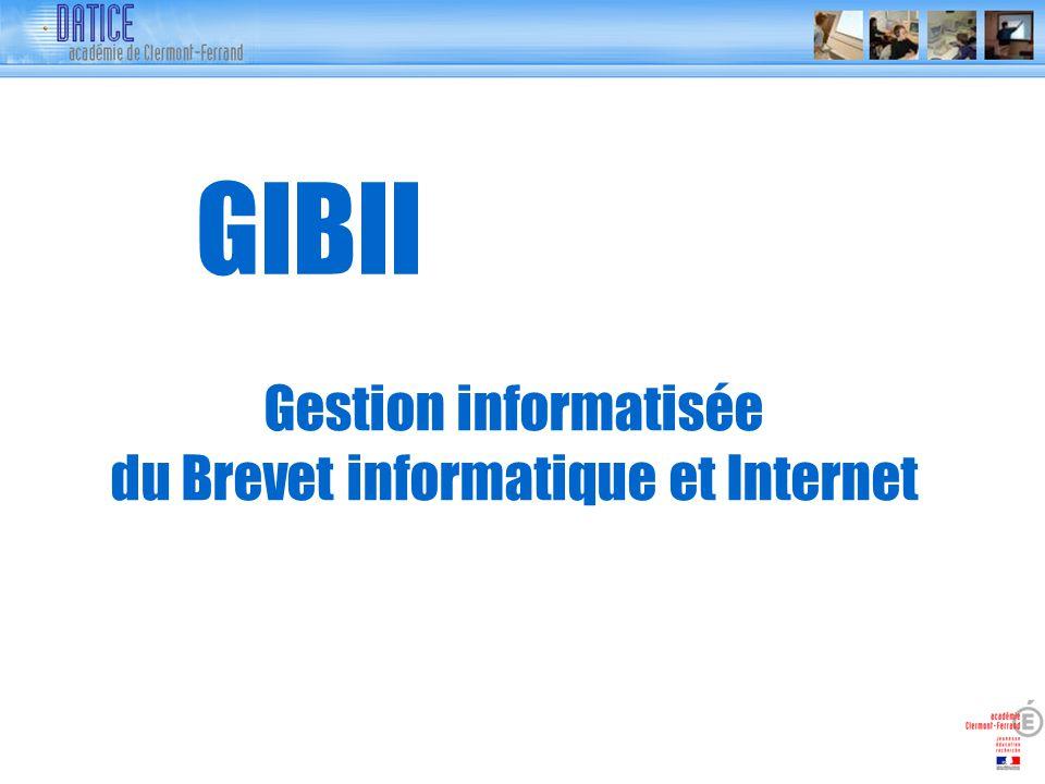 GIBII Gestion informatisée du Brevet informatique et Internet