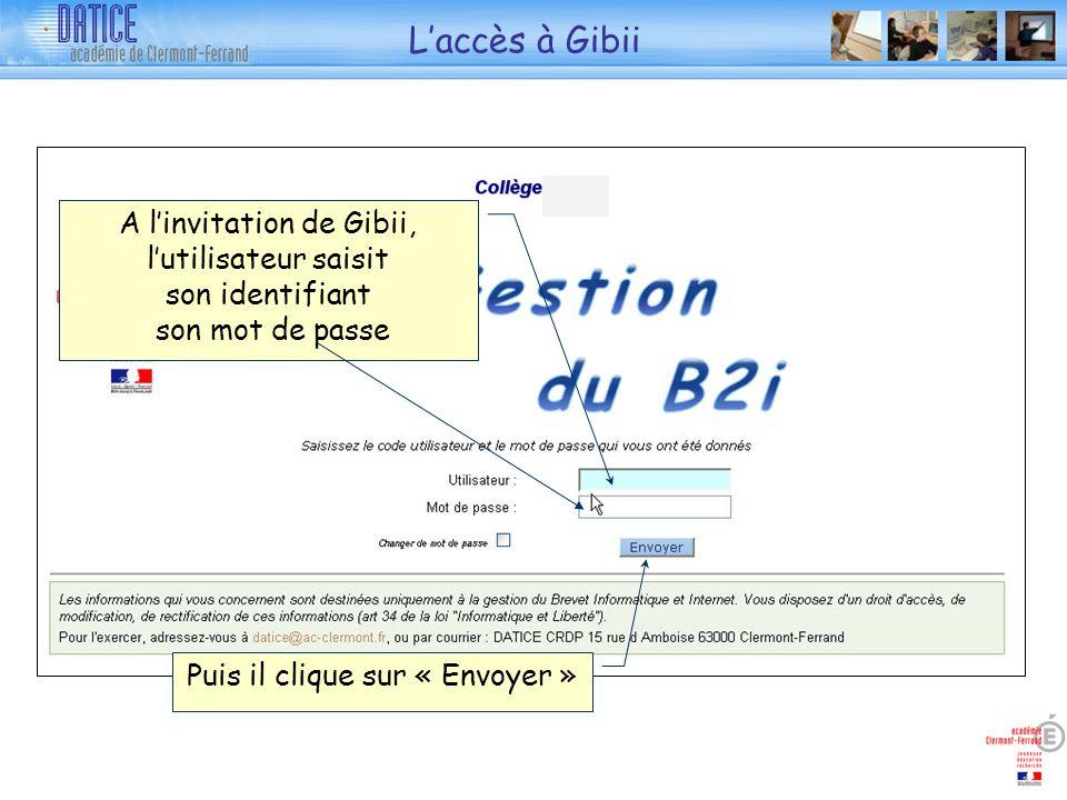 Laccès à Gibii A linvitation de Gibii, lutilisateur saisit son identifiant son mot de passe Puis il clique sur « Envoyer »