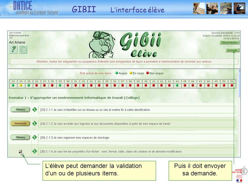 GIBII Linterface élève Puis il doit envoyer sa demande. Lélève peut demander la validation dun ou de plusieurs items.