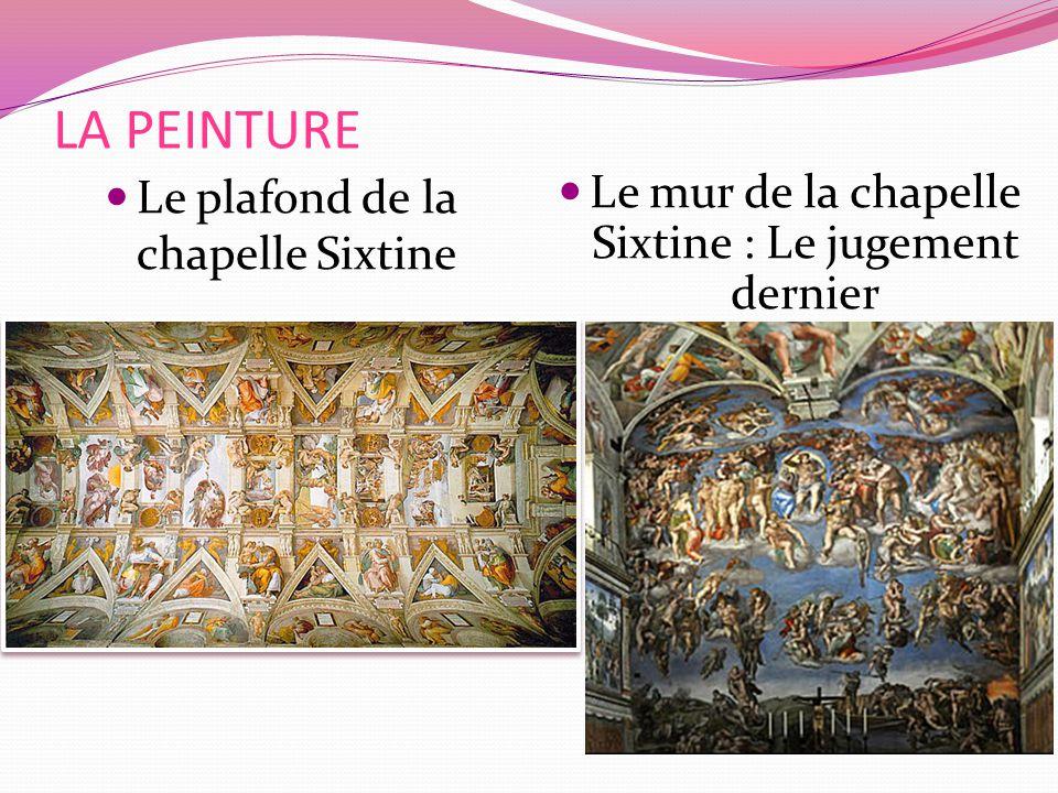 LA PEINTURE Le mur de la chapelle Sixtine : Le jugement dernier Le plafond de la chapelle Sixtine