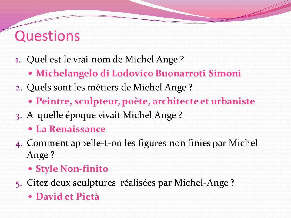 Questions 1.Quel est le vrai nom de Michel Ange .