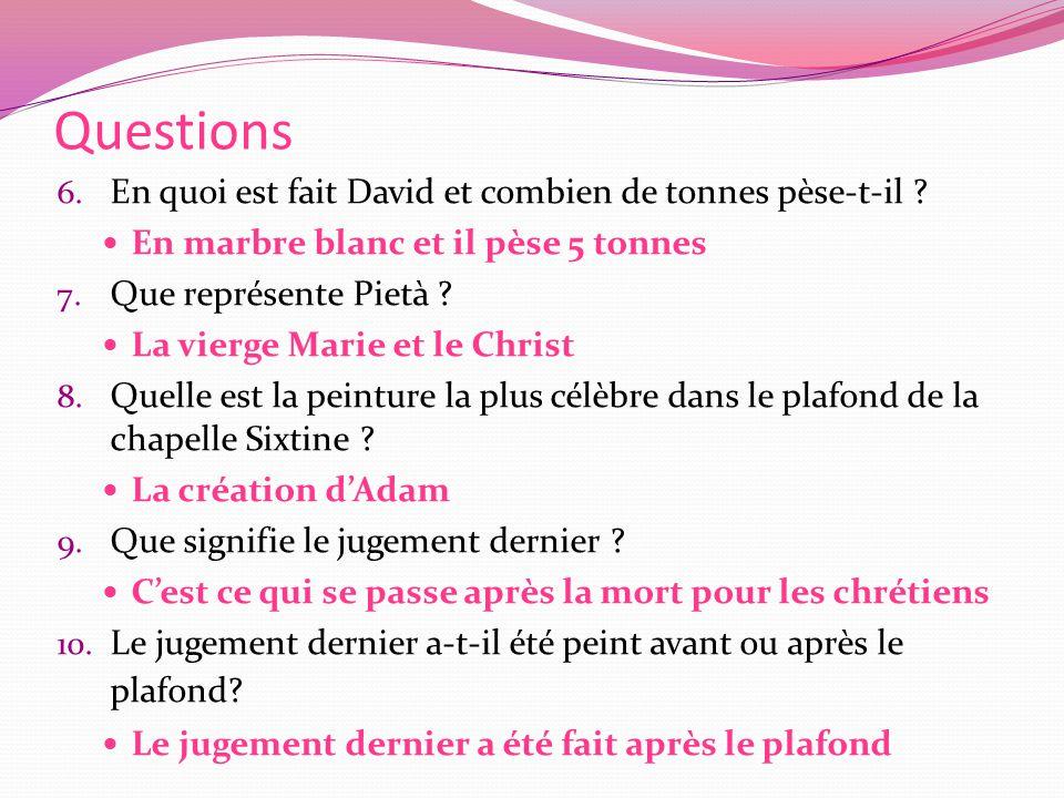Questions 6.En quoi est fait David et combien de tonnes pèse-t-il .