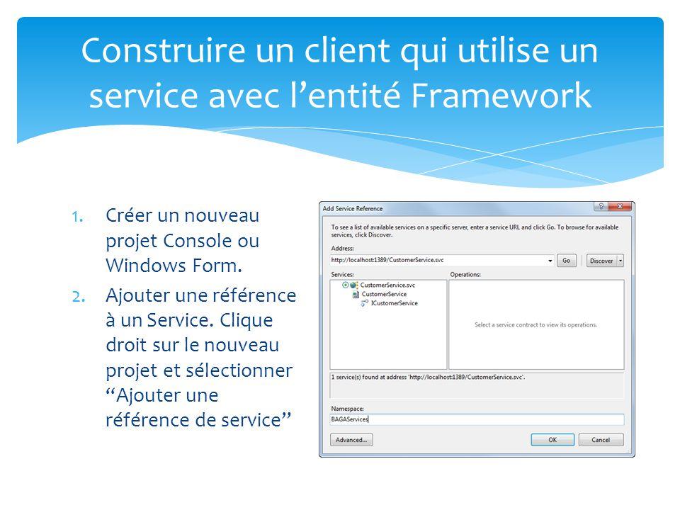1.Créer un nouveau projet Console ou Windows Form. 2.Ajouter une référence à un Service. Clique droit sur le nouveau projet et sélectionner Ajouter un