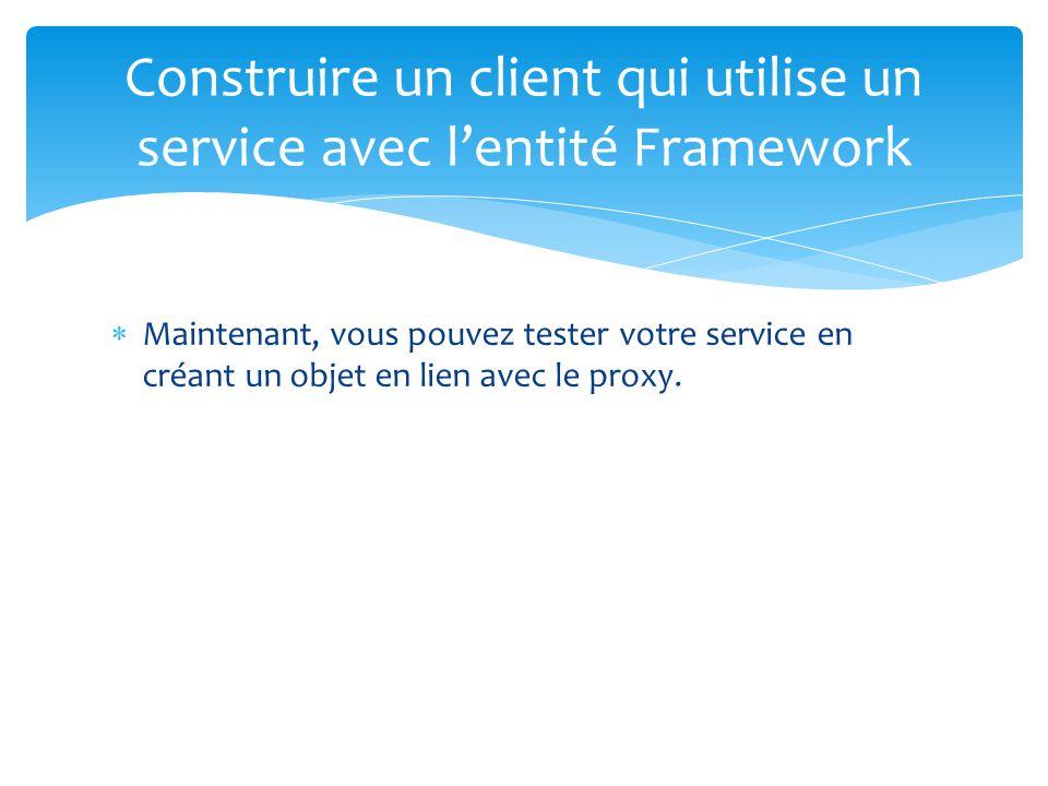 Maintenant, vous pouvez tester votre service en créant un objet en lien avec le proxy. Construire un client qui utilise un service avec lentité Framew