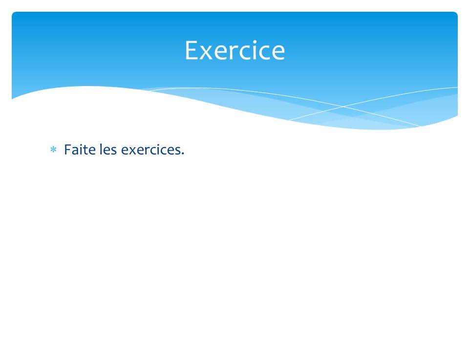 Faite les exercices. Exercice