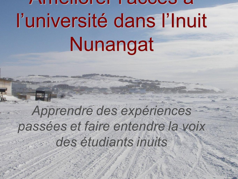 Améliorer laccès à luniversité dans lInuit Nunangat Améliorer laccès à luniversité dans lInuit Nunangat Apprendre des expériences passées et faire entendre la voix des étudiants inuits