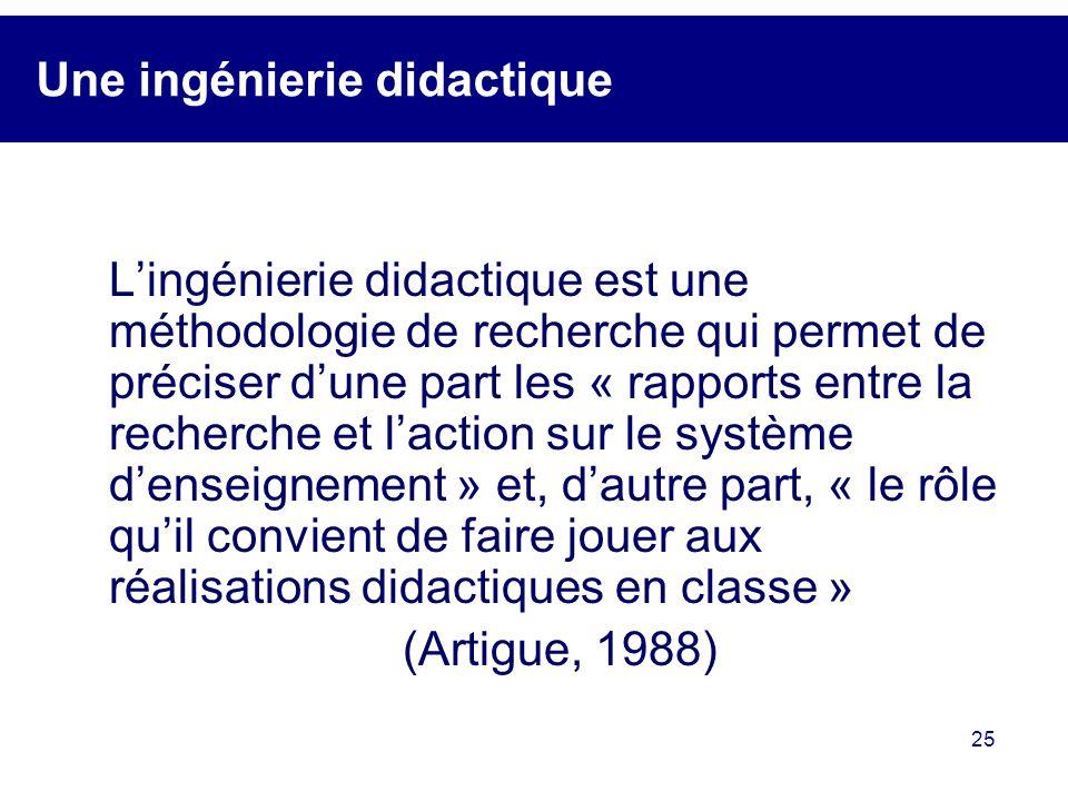 25 Une ingénierie didactique Lingénierie didactique est une méthodologie de recherche qui permet de préciser dune part les « rapports entre la recherc