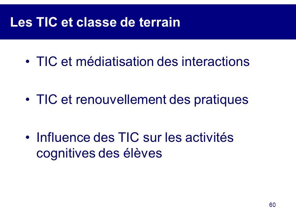 60 Les TIC et classe de terrain TIC et médiatisation des interactions TIC et renouvellement des pratiques Influence des TIC sur les activités cognitiv