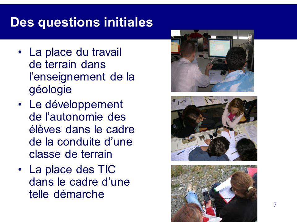 7 Des questions initiales La place du travail de terrain dans lenseignement de la géologie Le développement de lautonomie des élèves dans le cadre de