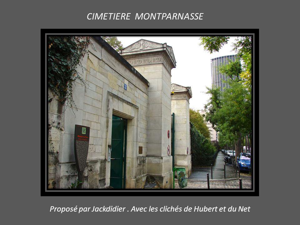 CIMETIERE MONTPARNASSE Proposé par Jackdidier. Avec les clichés de Hubert et du Net