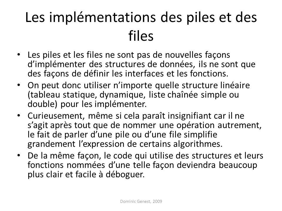 Les implémentations des piles et des files Les piles et les files ne sont pas de nouvelles façons dimplémenter des structures de données, ils ne sont que des façons de définir les interfaces et les fonctions.