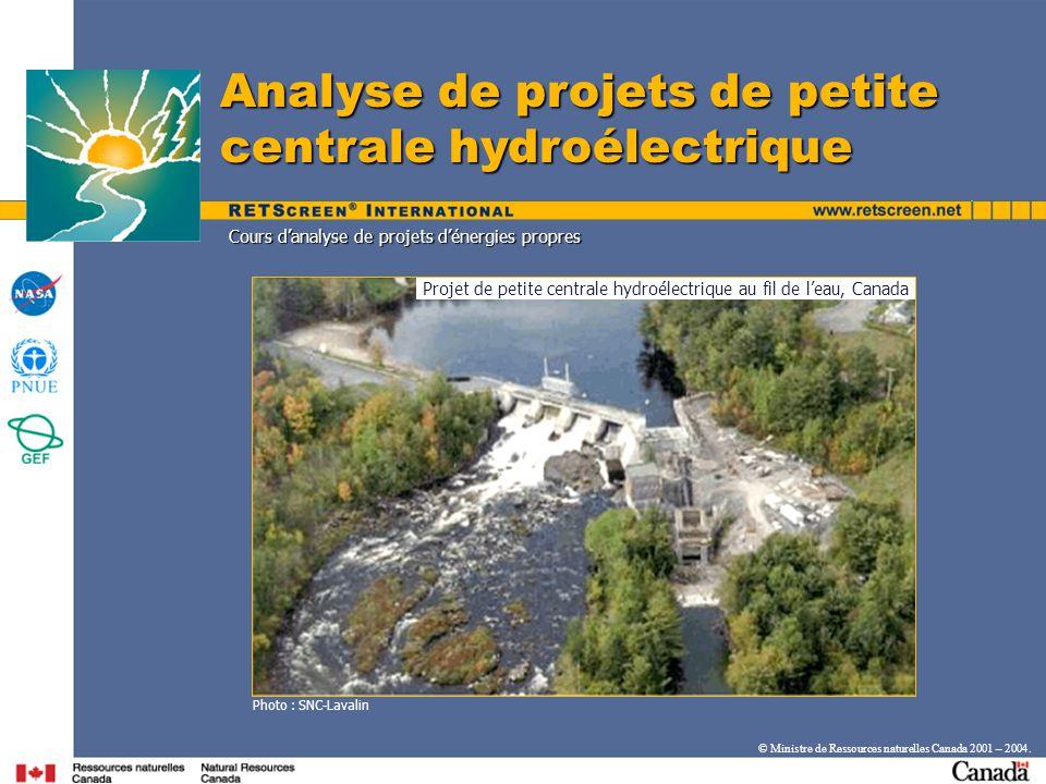 Cours danalyse de projets dénergies propres Photo : SNC-Lavalin Analyse de projets de petite centrale hydroélectrique Projet de petite centrale hydroélectrique au fil de leau, Canada © Ministre de Ressources naturelles Canada 2001 – 2004.
